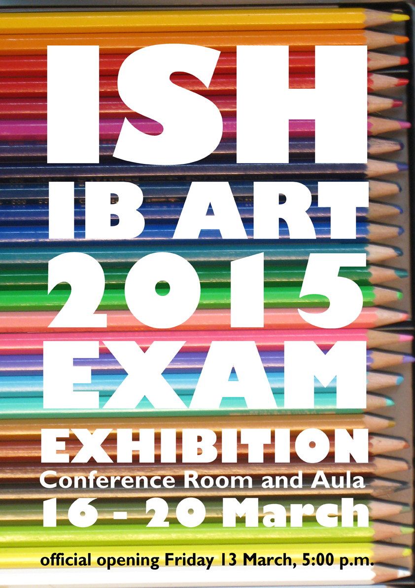 ISH IB Art 2015 Exam Exhibition poster